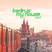 Berlin Is My House, Vol. 2 by Various Artists