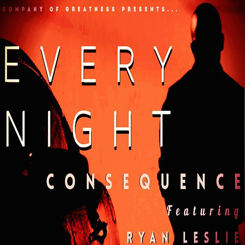Every Night (feat. Ryan Leslie) by Consequence