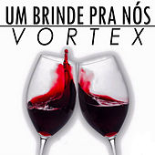 Um Brinde pra Nós by Vortex