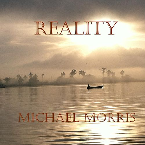 Reality by Michael Morris