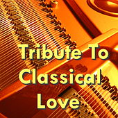 Tribute To Classical Love by Various Artists