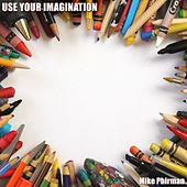 Use Your Imagination by Mike Phirman