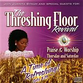 The Threshing Floor Revival: Praise & Worship Thursday and Saturday by Dr. Juanita Bynum