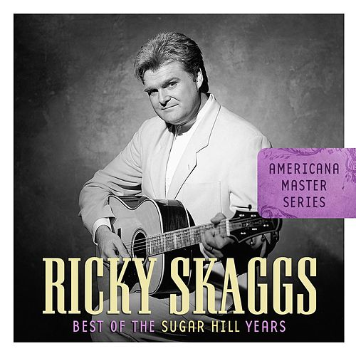 Americana Master Series: Best of The Sugar Hill Years by Ricky Skaggs