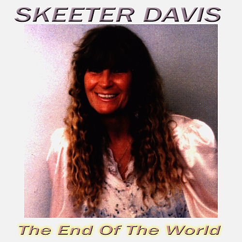 The End Of The World by Skeeter Davis