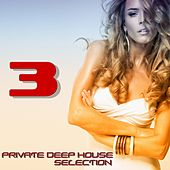 Private Deep House Selection, 3 (A Fine Deep House Selection) by Various Artists