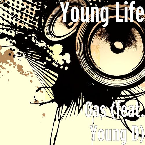 Gas (feat. Young D) by Young Life