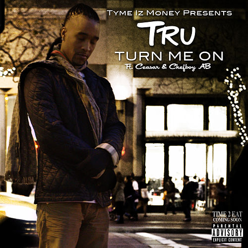 Turn Me On (feat. Ceasar & Chefboy Ab) by Tru