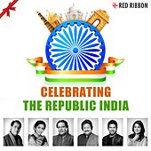 Celebrating The Republic India by Various Artists