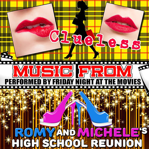 Music from Clueless & Romy and Michele's High School Reunion by Friday Night At The Movies