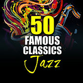50 Famous Jazz Classics von Various Artists