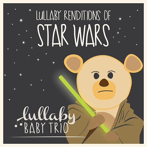 Lullaby Renditions of Star Wars by Lullaby Baby Trio