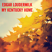 My Kentucky Home by Edgar Loudermilk