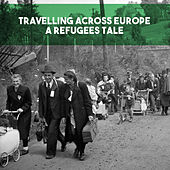 Travelling across Europe: A Refugees Tale by Various Artists