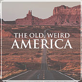 The Old, Weird America by Various Artists