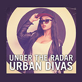 Under The Radar Urban Divas by Various Artists