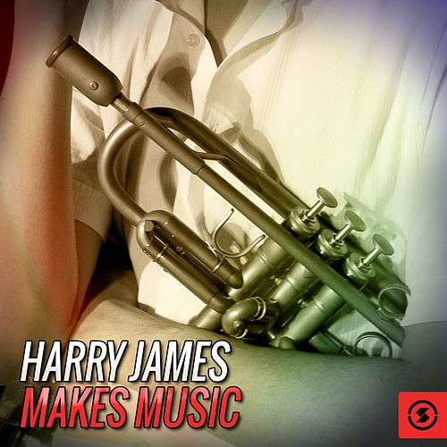 Harry James Makes Music by Harry James