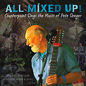 All Mixed Up! Counterpoint Sings the Music of Pete Seeger by Counterpoint