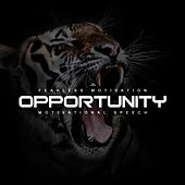 Opportunity (Motivational Speech) by Fearless Motivation