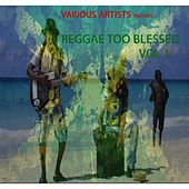Reggae Too Blessed, Vol. 1 by Various Artists