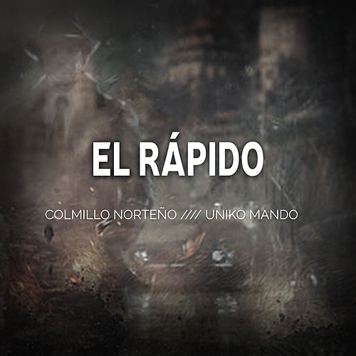El Rápido (feat. Uniko Mando) by Colmillo Norteno