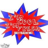 I'm Cool I'm Fresh by Billy Badnewz