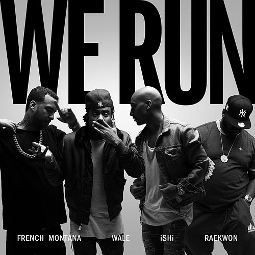 We Run (feat. French Montana, Wale & Raekwon) by Ishi