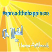 Spread the Happiness (feat. Hanna Ashbrook) by Hush! Oh
