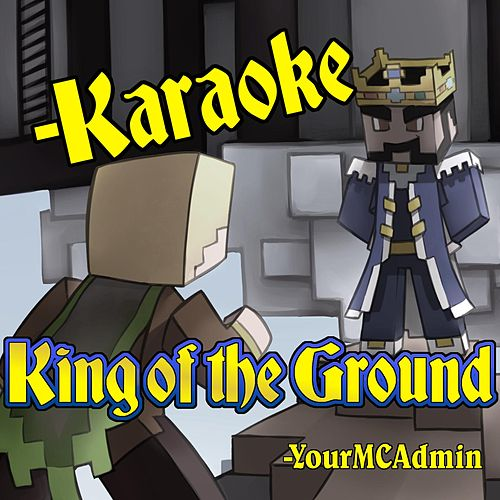 King of the Ground (Karaoke) by YourMCAdmin