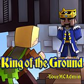 King of the Ground by YourMCAdmin