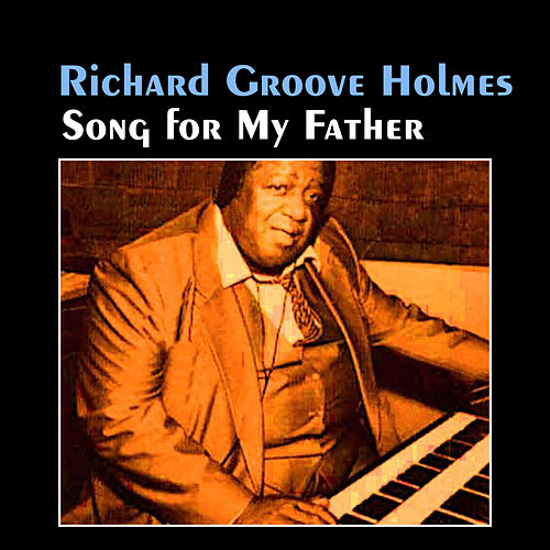 Song for My Father by Richard Groove Holmes
