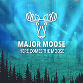 Here Comes The Moose by Moose