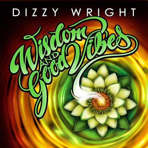Wisdom and Good Vibes by Dizzy Wright