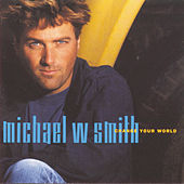 Change Your World by Michael W. Smith