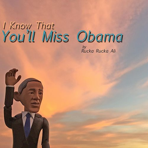 I Know That You'll Miss Obama by Rucka Rucka Ali