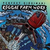 Reggae Farm Work by Perfect Giddimani