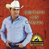 Frijolitos Con Cuajada by El Lobito De Sinaloa