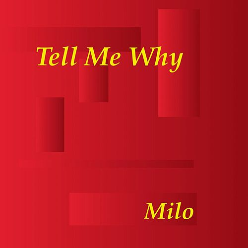 Tell Me Why by Milo