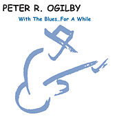With the Blues... For a While by Peter R. Ogilby