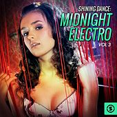 Shining Dance: Midnight Electro, Vol. 3 by Various Artists