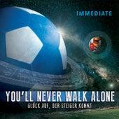 You'll Never Walk Alone / Glück auf der Steiger kommt by Immediate