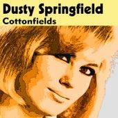 Cottonfields von Dusty Springfield