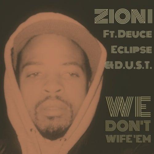 We Don't Wife 'Em (feat. Deuce Eclipse & D.U.S.T.) - Single by Zion I