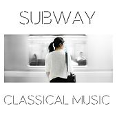 Subway Classical Music by Various Artists