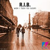 When I Touch You (Album) by The Rib