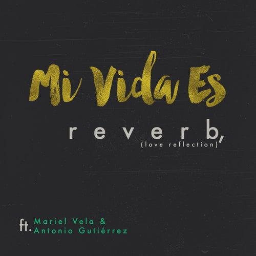 Mi Vida Es (feat. Mariel Vela & Antonio Gutiérrez) by Reverb