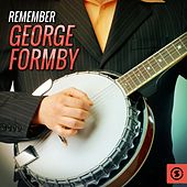 Remember George Formby by George Formby