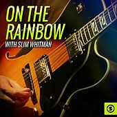 On the Rainbow with Slim Whitman by Slim Whitman