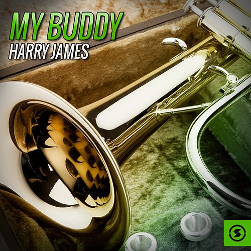 My Buddy Harry James by Harry James