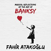 Musical Reflections of the Art of Banksy by Fahir Atakoglu